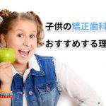子供の矯正歯科 おすすめする理由